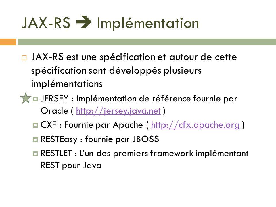 JAX-RS Implémentation JAX-RS est une spécification et autour de cette spécification sont développés plusieurs implémentations JERSEY : implémentation