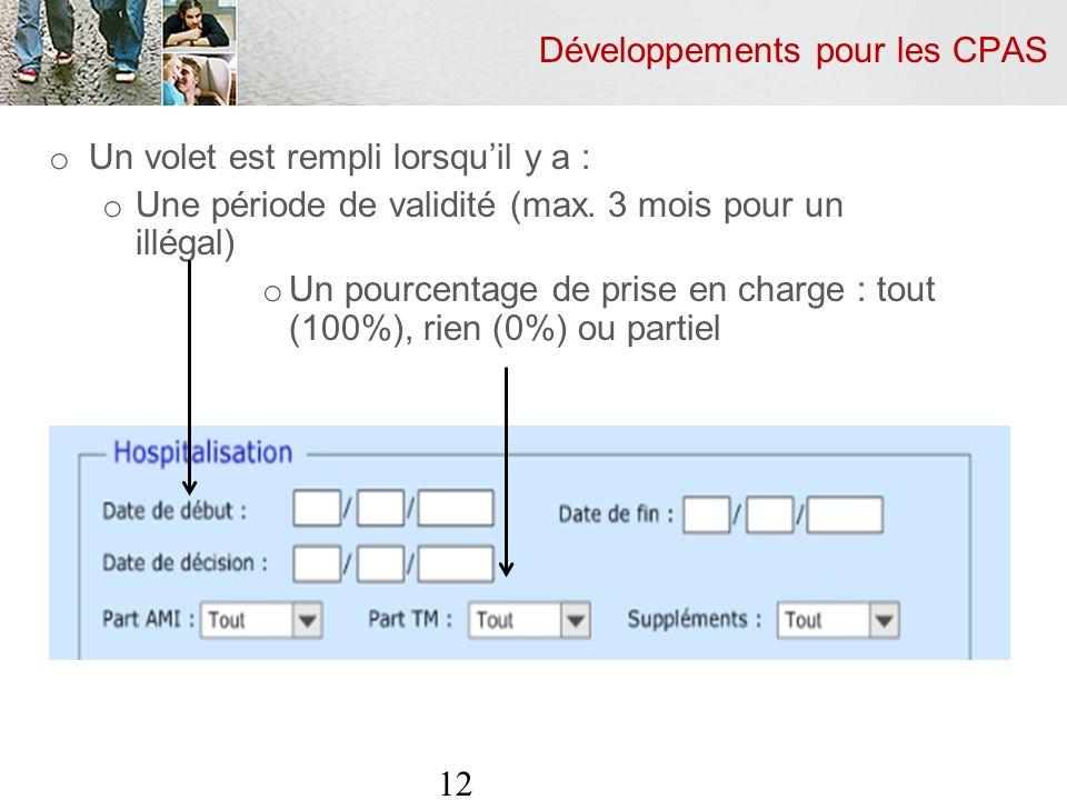 Développements pour les CPAS o Un volet est rempli lorsquil y a : o Une période de validité (max.
