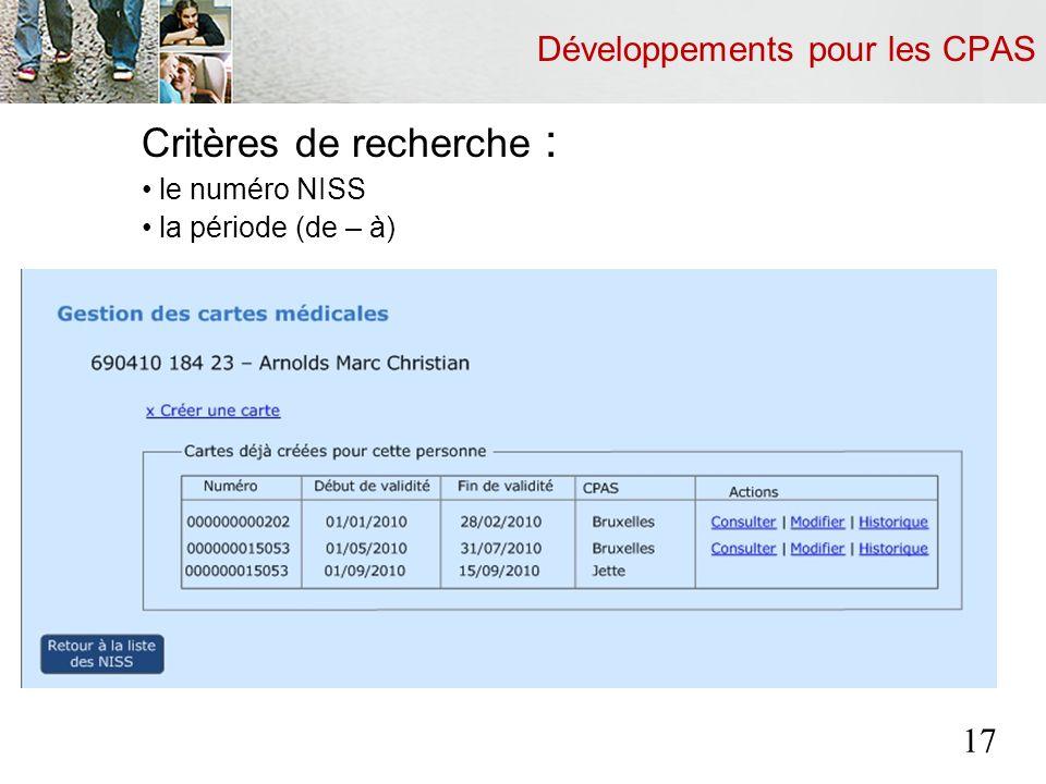Développements pour les CPAS Critères de recherche : le numéro NISS la période (de – à) 17