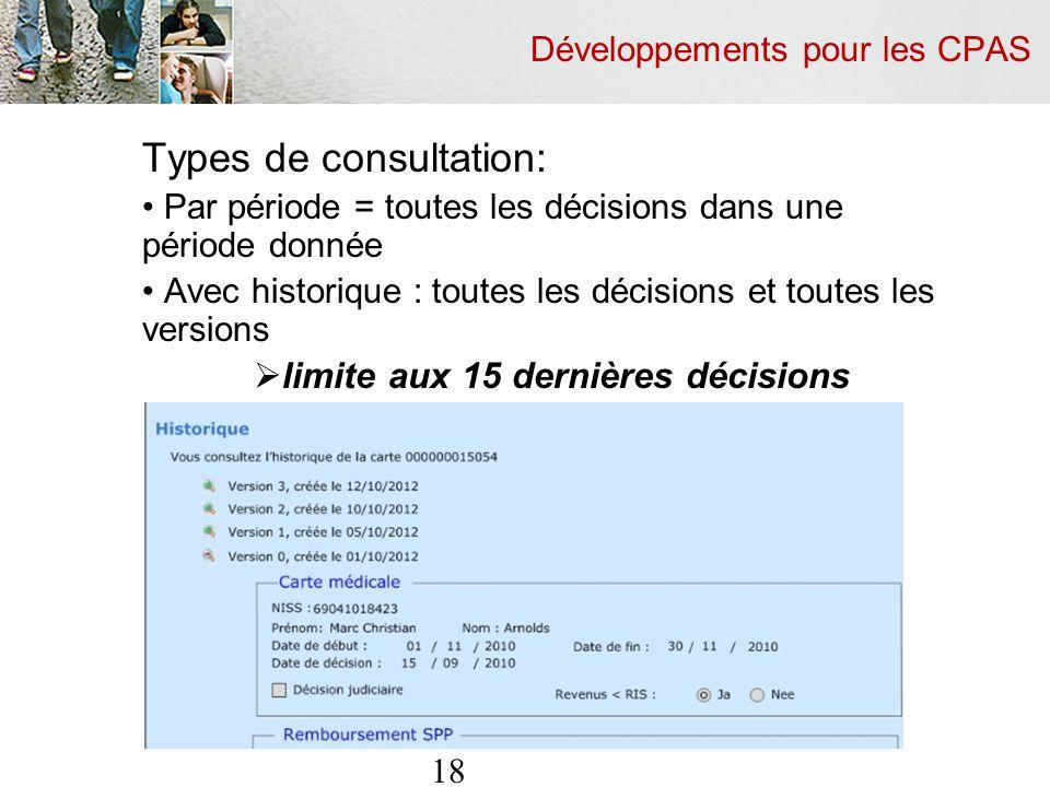 Développements pour les CPAS Types de consultation: Par période = toutes les décisions dans une période donnée Avec historique : toutes les décisions et toutes les versions limite aux 15 dernières décisions 18