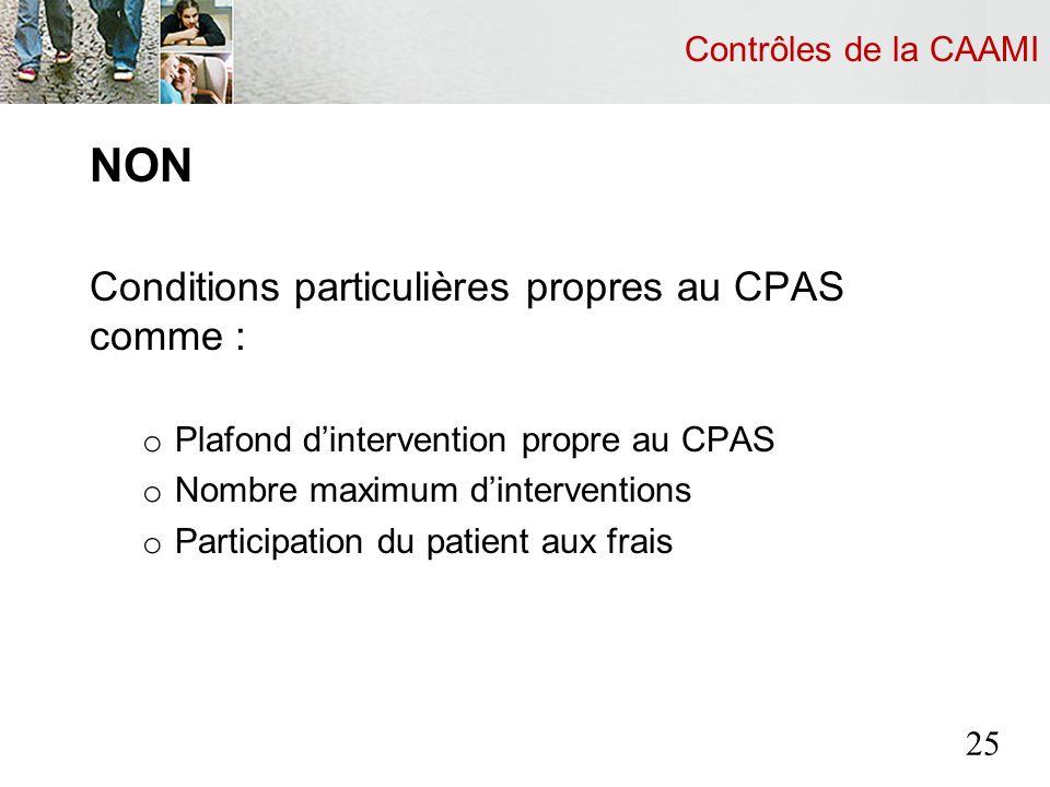 Contrôles de la CAAMI NON Conditions particulières propres au CPAS comme : o Plafond dintervention propre au CPAS o Nombre maximum dinterventions o Participation du patient aux frais 25