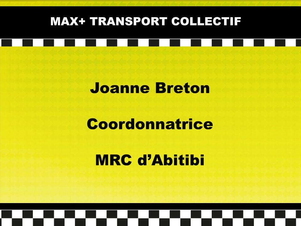 MAX+ TRANSPORT COLLECTIF Joanne Breton Coordonnatrice MRC dAbitibi