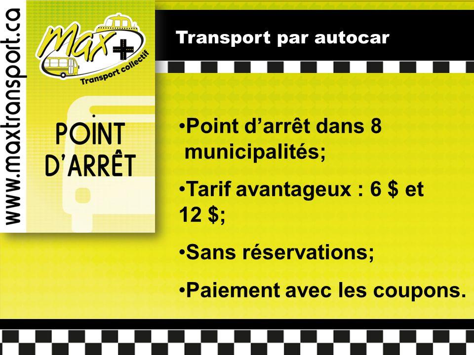 Transport par autocar Point darrêt dans 8 municipalités; Tarif avantageux : 6 $ et 12 $; Sans réservations; Paiement avec les coupons.