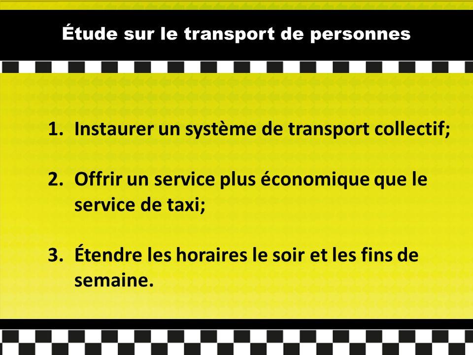 Étude sur le transport de personnes 1.Instaurer un système de transport collectif; 2.Offrir un service plus économique que le service de taxi; 3.Étendre les horaires le soir et les fins de semaine.