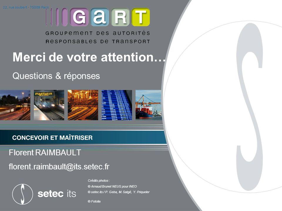 Merci de votre attention… Questions & réponses Crédits photos : © Arnaud Brunet NEUS pour INEO © setec its / P.