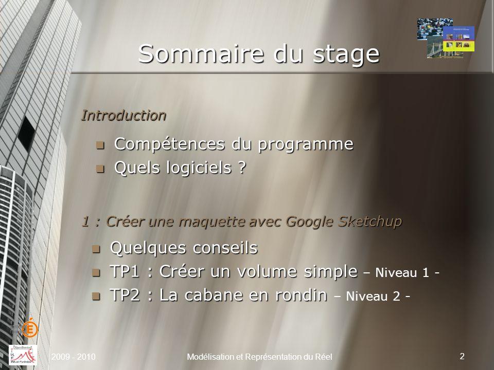 Sommaire du stage Introduction 2009 - 2010Modélisation et Représentation du Réel Compétences du programme Compétences du programme Quels logiciels ? Q