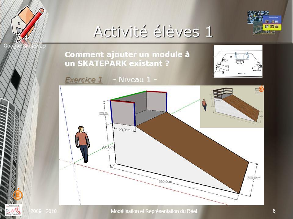 Activité élèves 1 8 Modélisation et Représentation du Réel Comment ajouter un module à un SKATEPARK existant ? Exercice 1 Exercice 1 - Niveau 1 - 2009