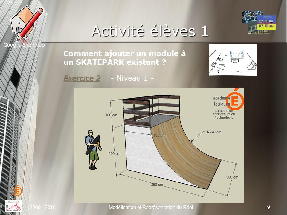 Activité élèves 1 9 Modélisation et Représentation du Réel2009 - 2010 Comment ajouter un module à un SKATEPARK existant ? Exercice 2 Exercice 2 - Nive