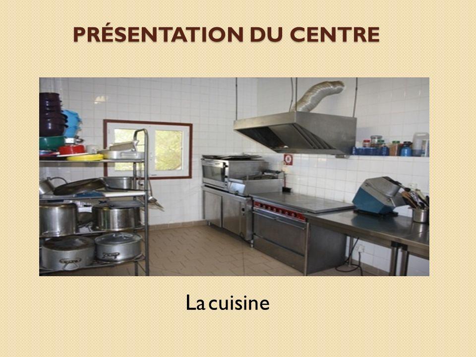PRÉSENTATION DU CENTRE La cuisine