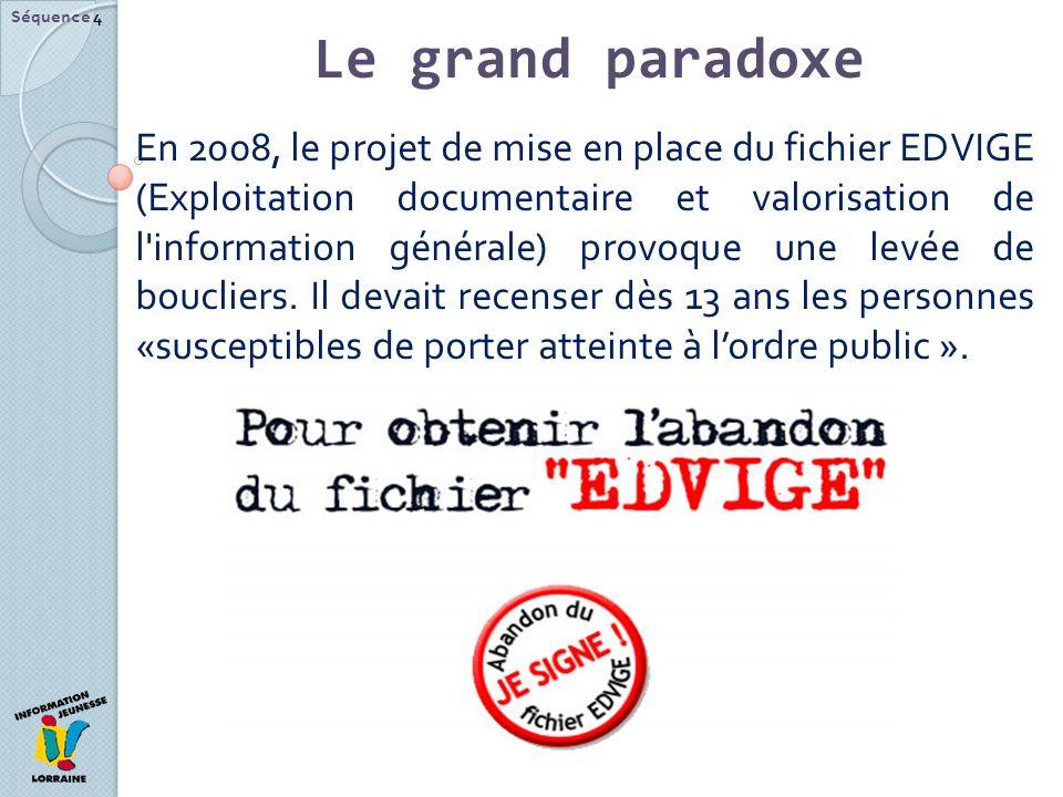 En 2008, le projet de mise en place du fichier EDVIGE (Exploitation documentaire et valorisation de l'information générale) provoque une levée de bouc