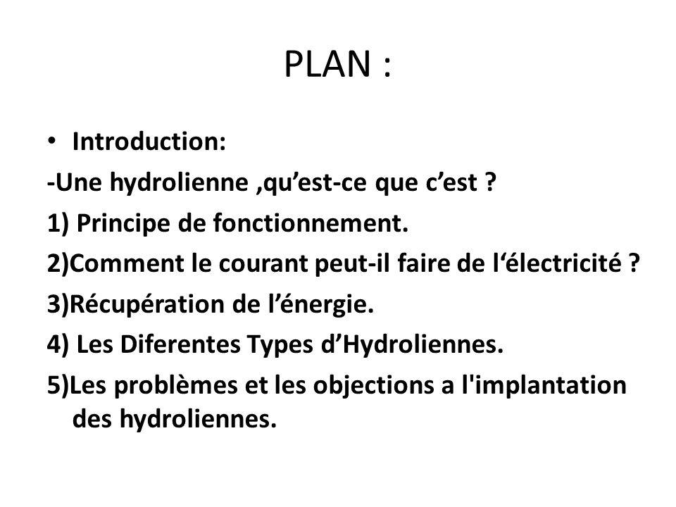 PLAN : Introduction: -Une hydrolienne,quest-ce que cest ? 1) Principe de fonctionnement. 2)Comment le courant peut-il faire de lélectricité ? 3)Récupé
