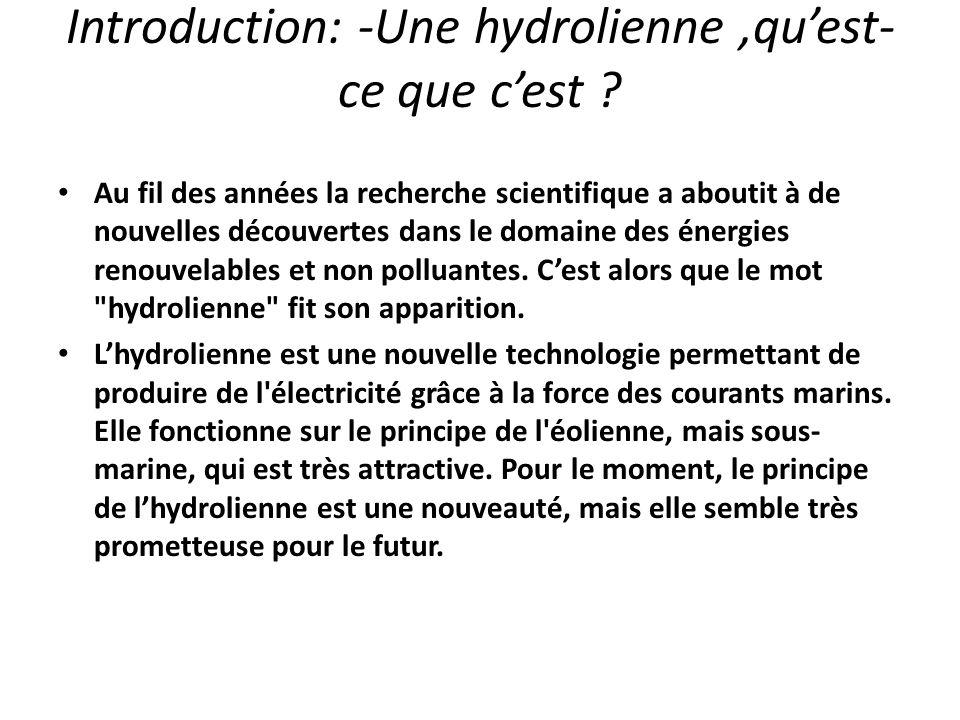 Introduction: -Une hydrolienne,quest- ce que cest ? Au fil des années la recherche scientifique a aboutit à de nouvelles découvertes dans le domaine d