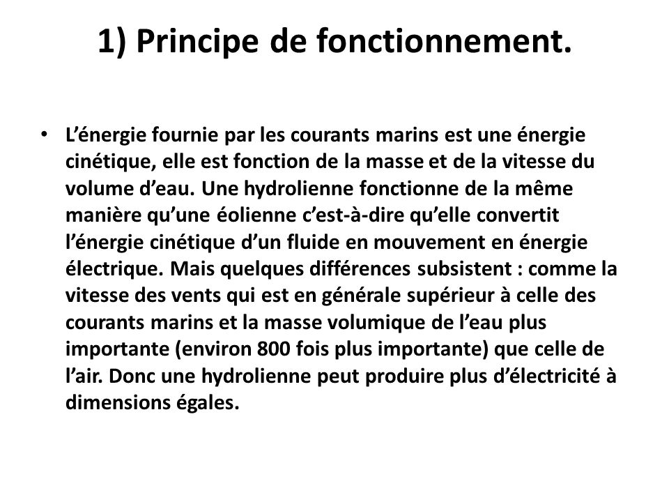 1) Principe de fonctionnement. Lénergie fournie par les courants marins est une énergie cinétique, elle est fonction de la masse et de la vitesse du v