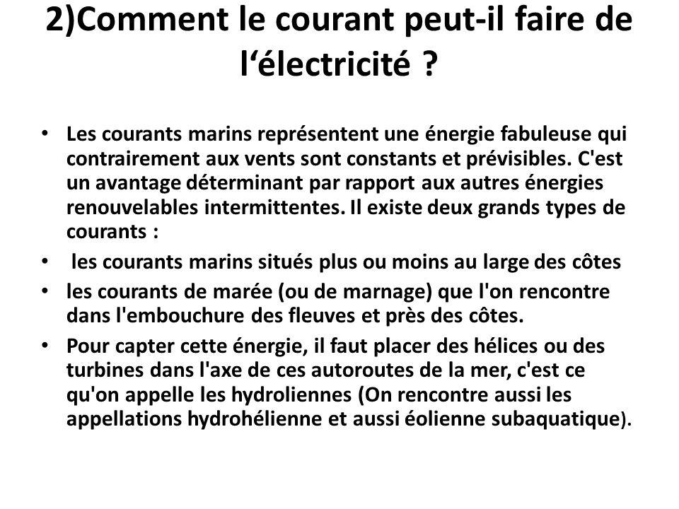 2)Comment le courant peut-il faire de lélectricité ? Les courants marins représentent une énergie fabuleuse qui contrairement aux vents sont constants