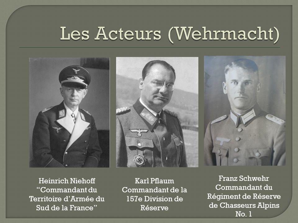 Karl Pflaum Commandant de la 157e Division de Réserve Heinrich Niehoff Commandant du Territoire dArmée du Sud de la France Franz Schwehr Commandant du Régiment de Réserve de Chasseurs Alpins No.