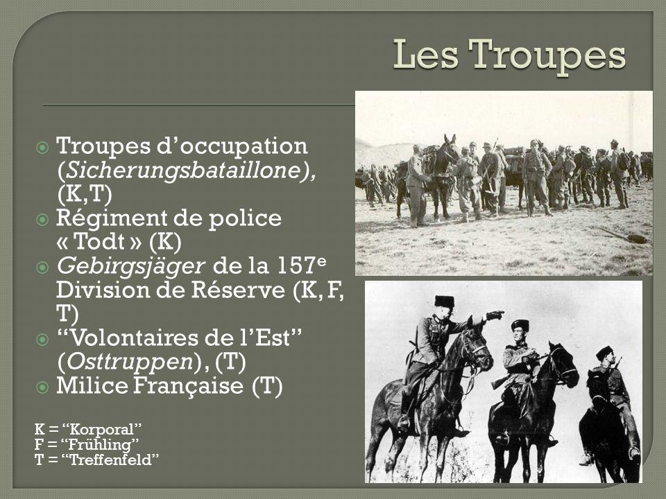 Troupes doccupation (Sicherungsbataillone), (K,T) Régiment de police « Todt » (K) Gebirgsjäger de la 157 e Division de Réserve (K, F, T) Volontaires de lEst (Osttruppen), (T) Milice Française (T) K = Korporal F = Frühling T = Treffenfeld