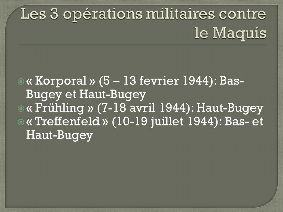 « Korporal » (5 – 13 fevrier 1944): Bas- Bugey et Haut-Bugey « Frühling » (7-18 avril 1944): Haut-Bugey « Treffenfeld » (10-19 juillet 1944): Bas- et Haut-Bugey