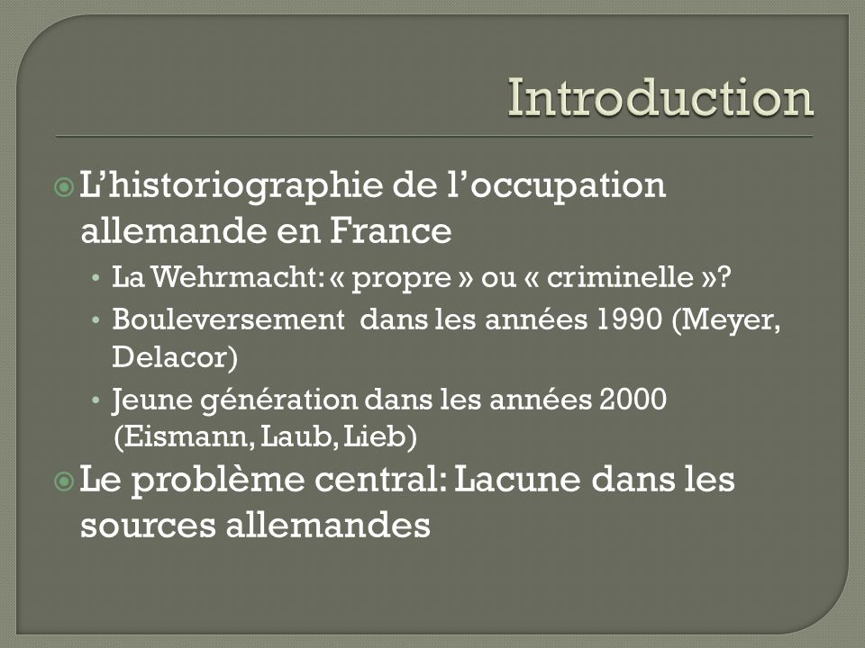 Lhistoriographie de loccupation allemande en France La Wehrmacht: « propre » ou « criminelle ».