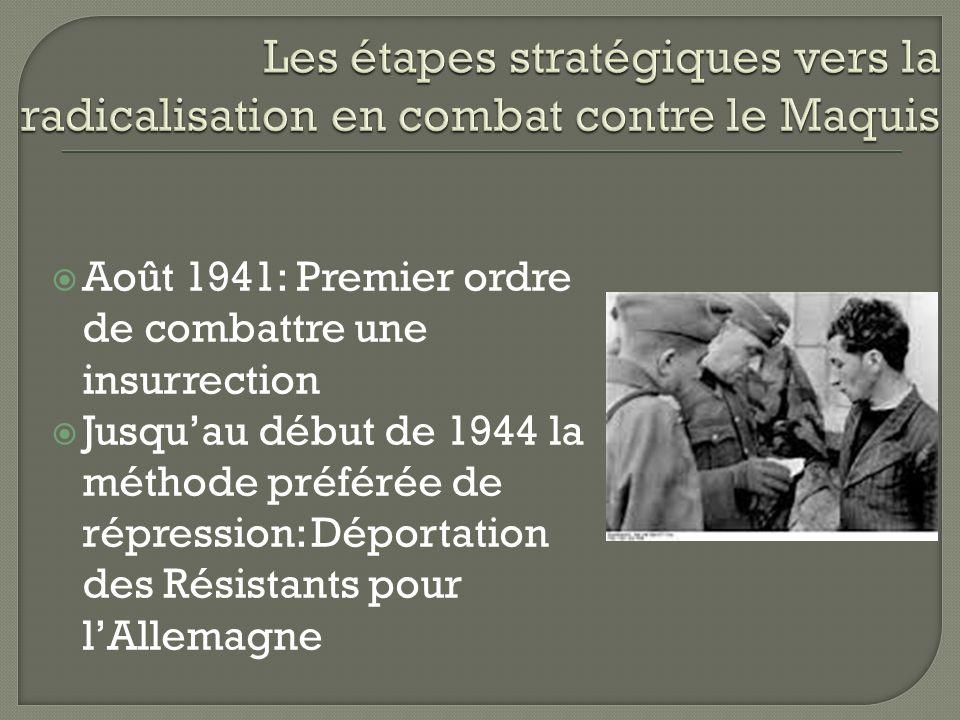 Août 1941: Premier ordre de combattre une insurrection Jusquau début de 1944 la méthode préférée de répression: Déportation des Résistants pour lAllemagne