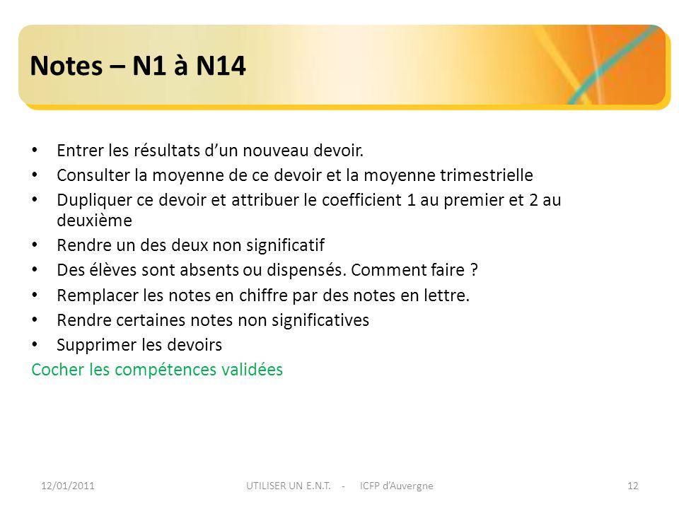 12/01/2011UTILISER UN E.N.T. - ICFP dAuvergne12 Notes – N1 à N14 Entrer les résultats dun nouveau devoir. Consulter la moyenne de ce devoir et la moye