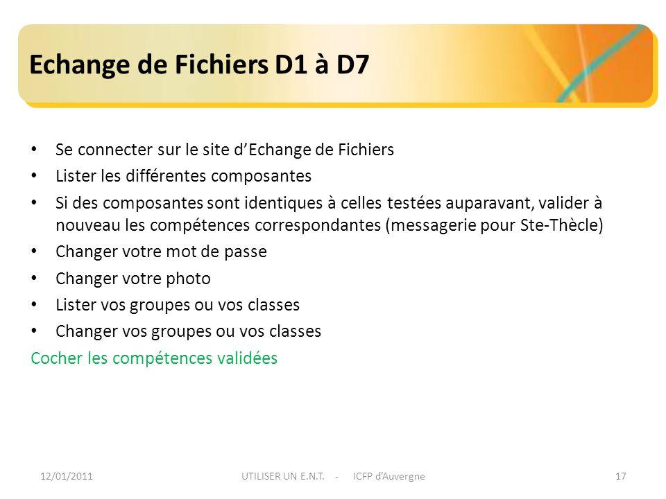 12/01/2011UTILISER UN E.N.T. - ICFP dAuvergne17 Echange de Fichiers D1 à D7 Se connecter sur le site dEchange de Fichiers Lister les différentes compo