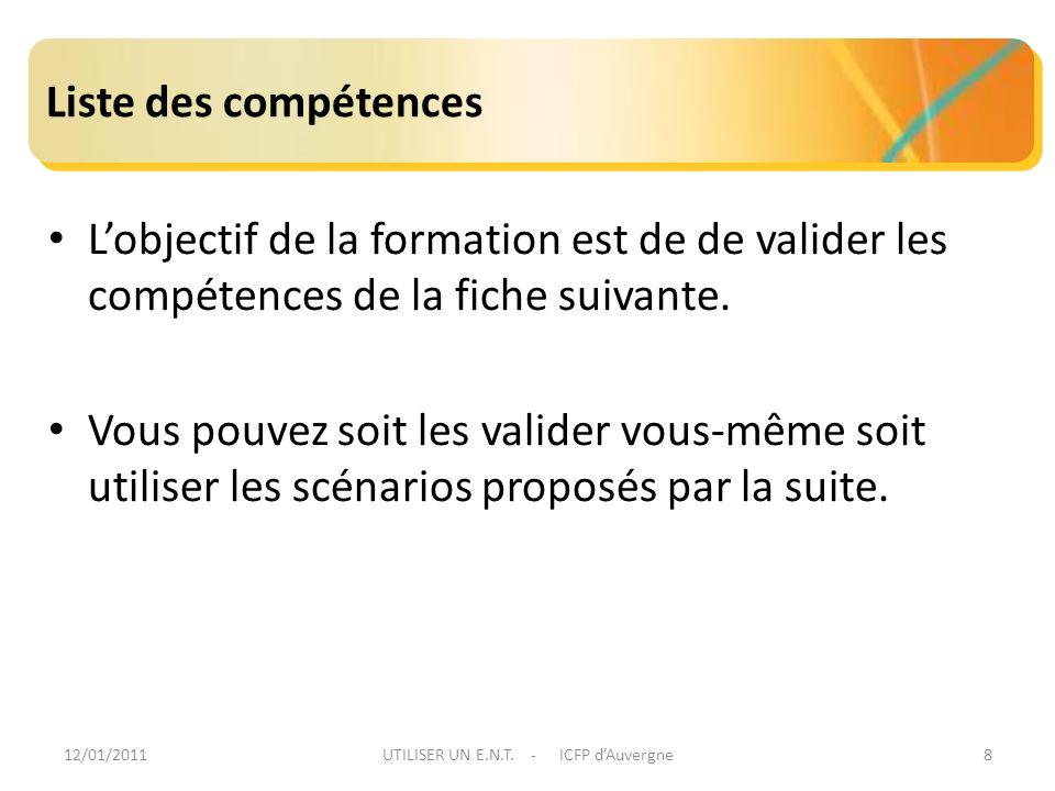 12/01/2011UTILISER UN E.N.T. - ICFP dAuvergne8 Liste des compétences Lobjectif de la formation est de de valider les compétences de la fiche suivante.