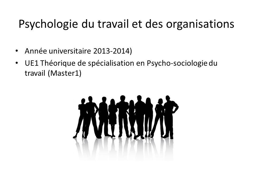 Psychologie du travail et des organisations Année universitaire 2013-2014) UE1 Théorique de spécialisation en Psycho-sociologie du travail (Master1)