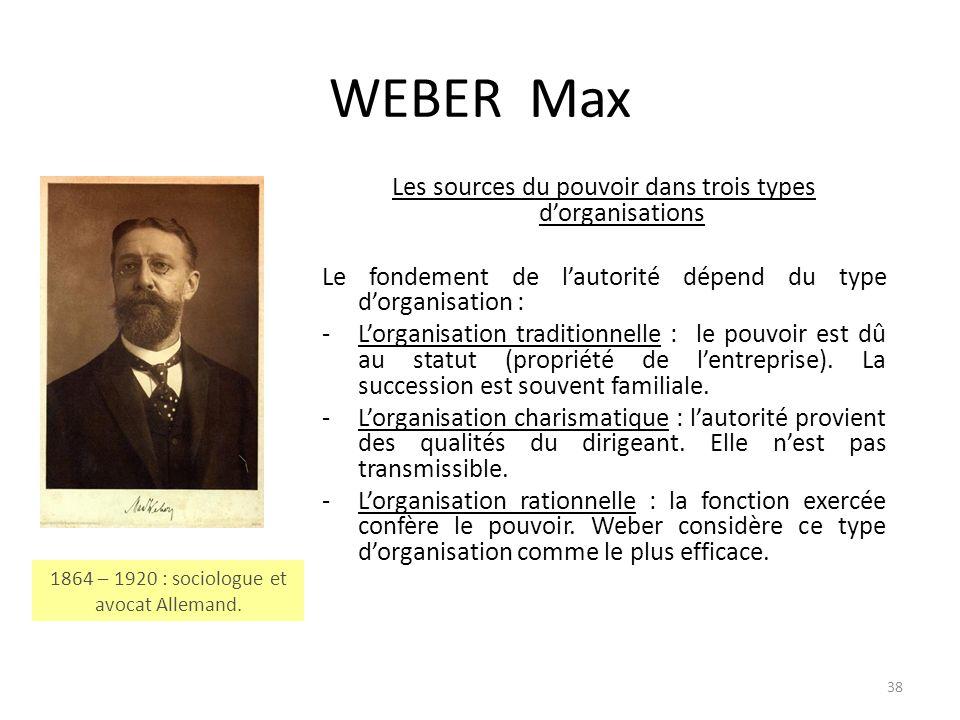 38 WEBER Max Les sources du pouvoir dans trois types dorganisations Le fondement de lautorité dépend du type dorganisation : -Lorganisation traditionn