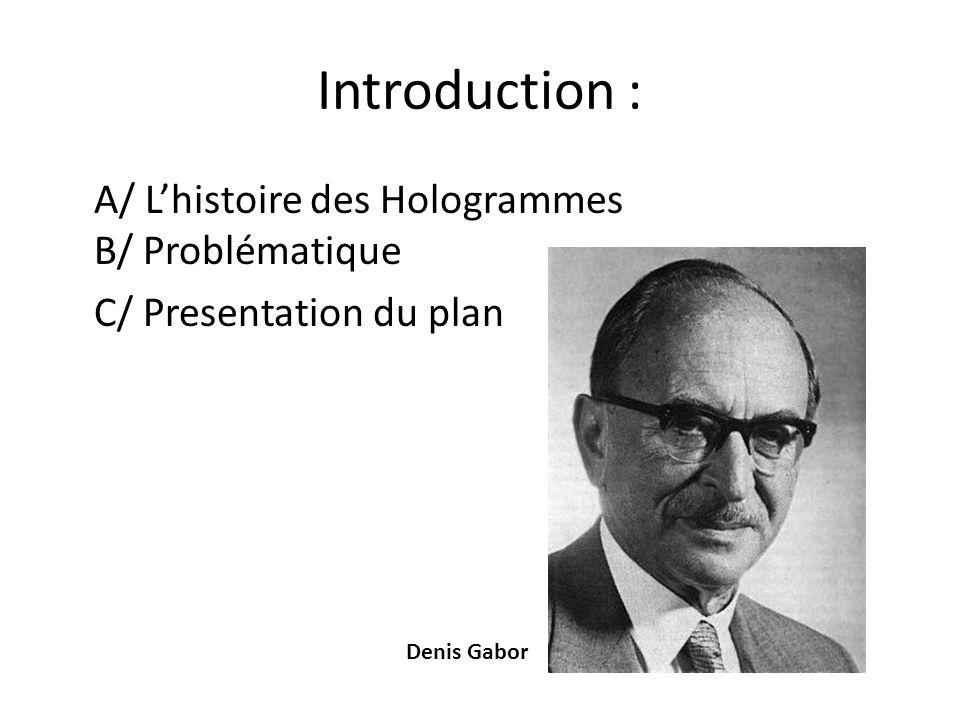 Conclusion : A/ Utilisations des hologramme B/ Reponse à la Problematique C/ Conclusion du travail sur les hologrammes