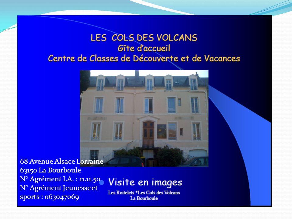 68 Avenue Alsace Lorraine 63150 La Bourboule N° Agrément I.A. : 11.11.50 N° Agrément Jeunesse et sports : 063047069
