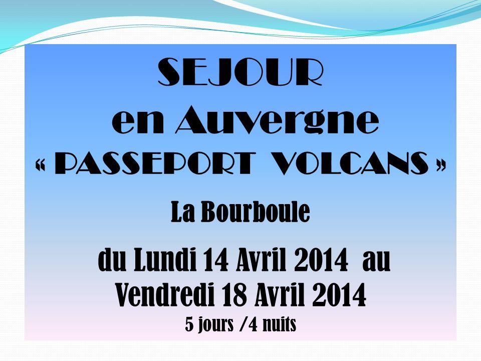 SEJOUR en Auvergne « PASSEPORT VOLCANS » La Bourboule du Lundi 14 Avril 2014 au Vendredi 18 Avril 2014 5 jours /4 nuits