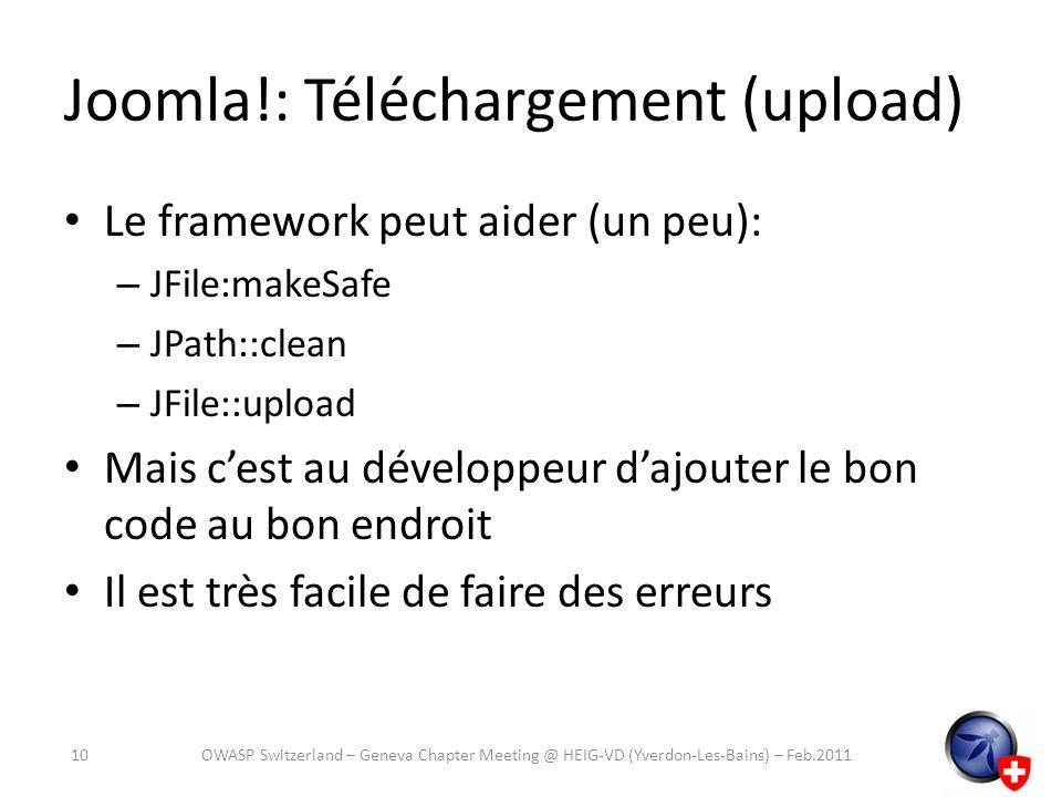 Joomla!: Téléchargement (upload) Le framework peut aider (un peu): – JFile:makeSafe – JPath::clean – JFile::upload Mais cest au développeur dajouter l