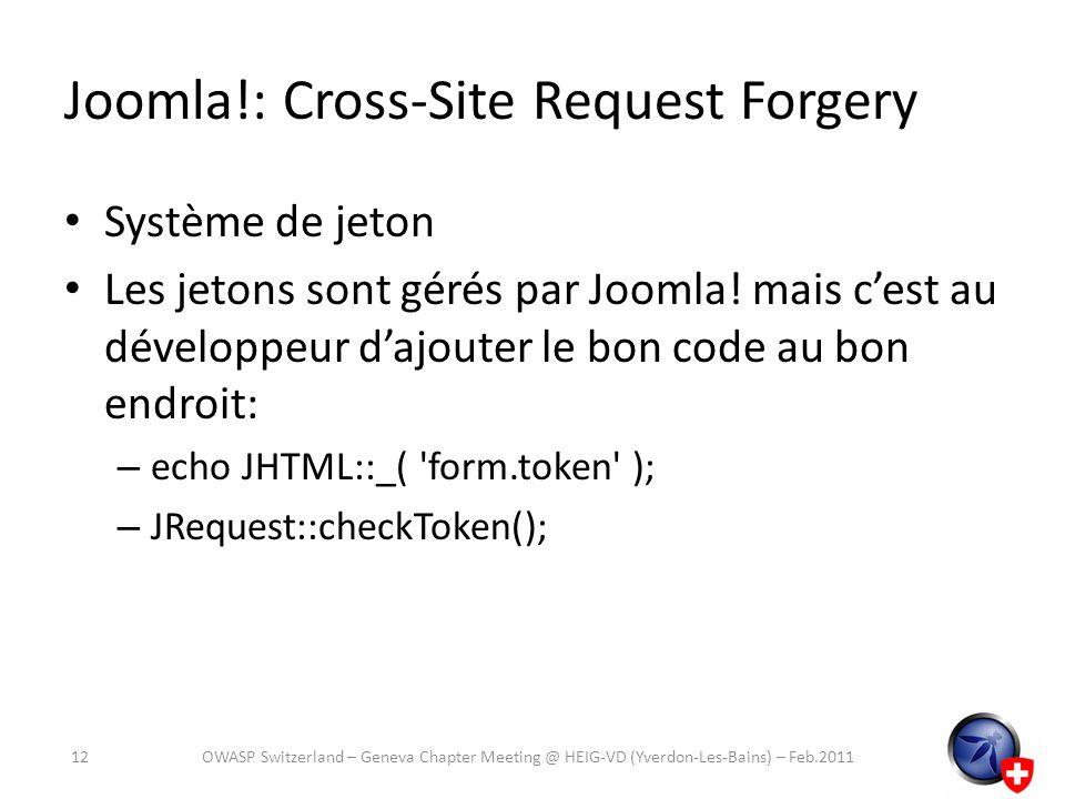 Joomla!: Cross-Site Request Forgery Système de jeton Les jetons sont gérés par Joomla! mais cest au développeur dajouter le bon code au bon endroit: –