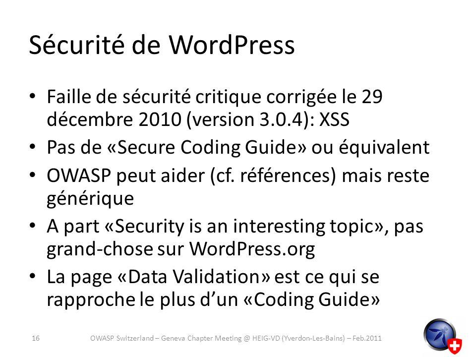 Sécurité de WordPress Faille de sécurité critique corrigée le 29 décembre 2010 (version 3.0.4): XSS Pas de «Secure Coding Guide» ou équivalent OWASP p