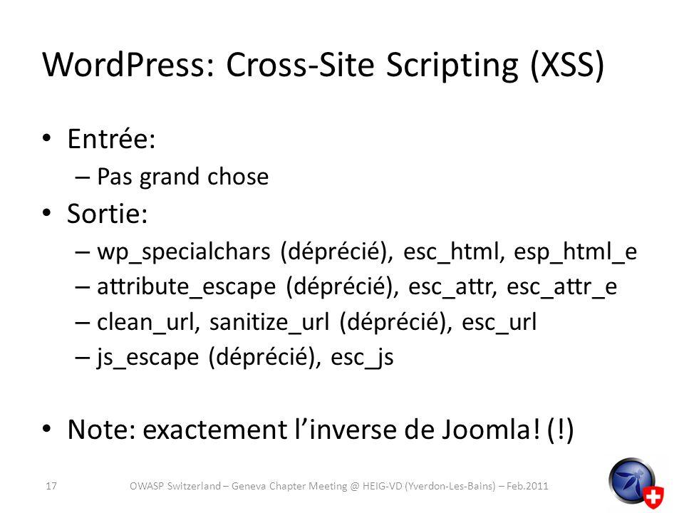 WordPress: Cross-Site Scripting (XSS) Entrée: – Pas grand chose Sortie: – wp_specialchars (déprécié), esc_html, esp_html_e – attribute_escape (dépréci