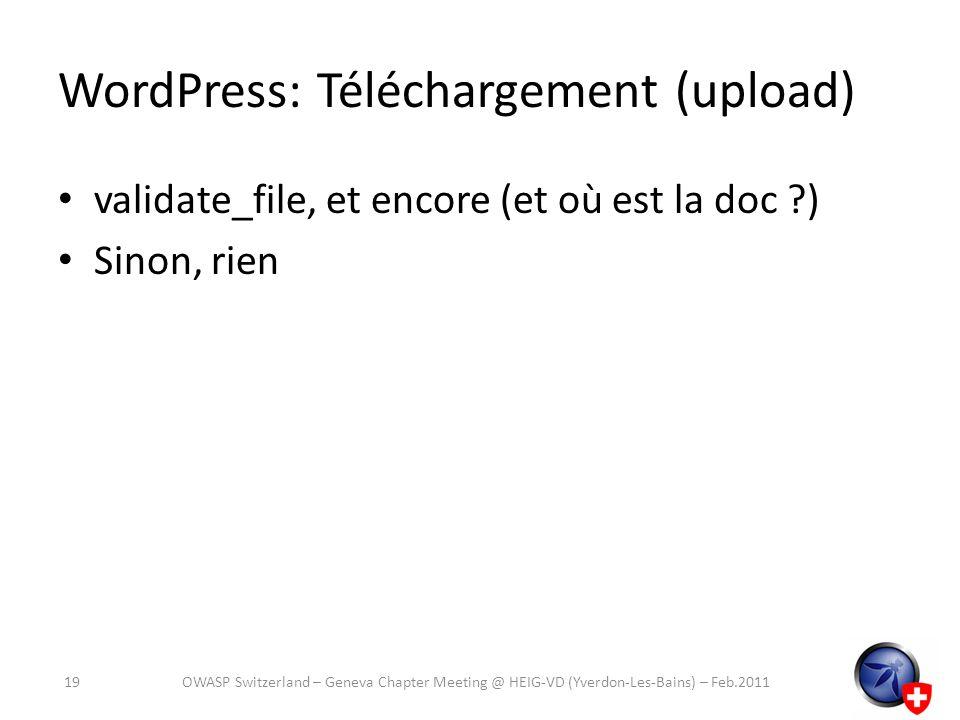 WordPress: Téléchargement (upload) validate_file, et encore (et où est la doc ?) Sinon, rien 19OWASP Switzerland – Geneva Chapter Meeting @ HEIG-VD (Y
