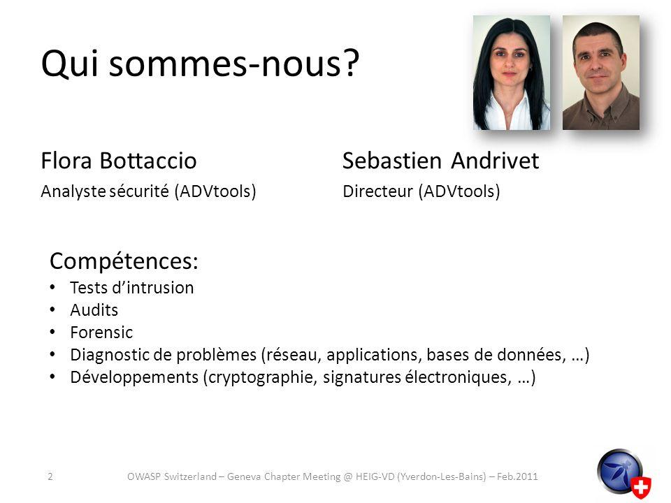 Qui sommes-nous? Flora Bottaccio Analyste sécurité (ADVtools) Sebastien Andrivet Directeur (ADVtools) Compétences: Tests dintrusion Audits Forensic Di