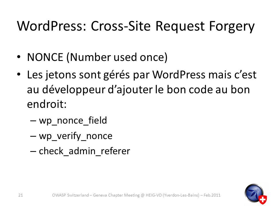 WordPress: Cross-Site Request Forgery NONCE (Number used once) Les jetons sont gérés par WordPress mais cest au développeur dajouter le bon code au bo