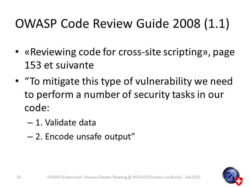 OWASP Code Review Guide 2008 (1.1) «Reviewing code for cross-site scripting», page 153 et suivante To mitigate this type of vulnerability we need to p