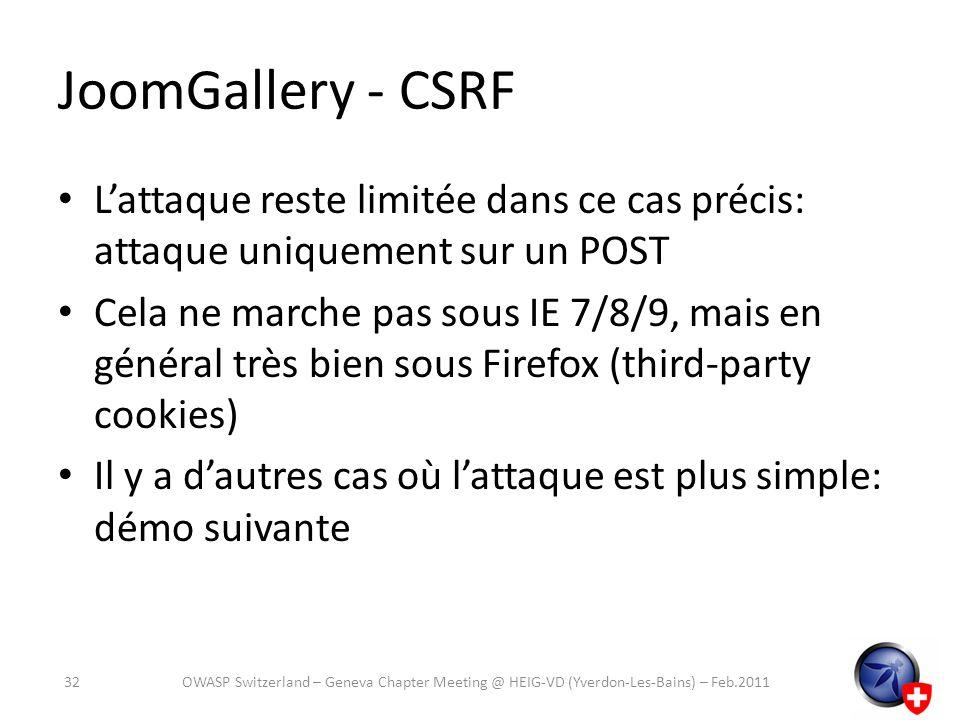 JoomGallery - CSRF Lattaque reste limitée dans ce cas précis: attaque uniquement sur un POST Cela ne marche pas sous IE 7/8/9, mais en général très bi