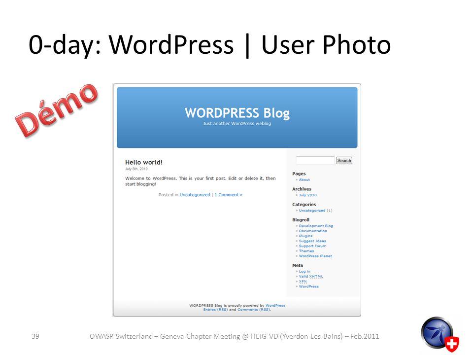 0-day: WordPress | User Photo 39OWASP Switzerland – Geneva Chapter Meeting @ HEIG-VD (Yverdon-Les-Bains) – Feb.2011