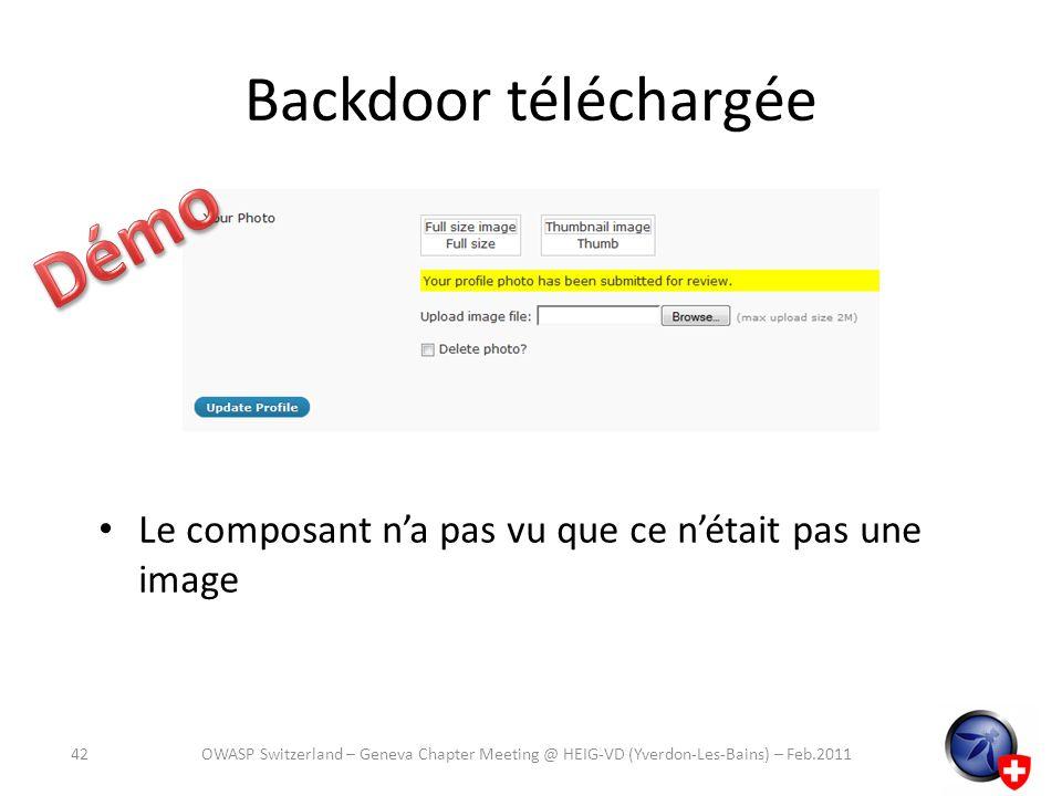 Backdoor téléchargée Le composant na pas vu que ce nétait pas une image 42OWASP Switzerland – Geneva Chapter Meeting @ HEIG-VD (Yverdon-Les-Bains) – F