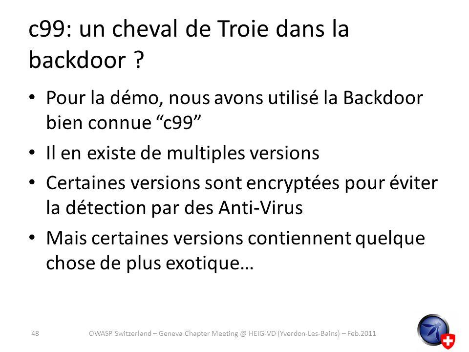 c99: un cheval de Troie dans la backdoor ? Pour la démo, nous avons utilisé la Backdoor bien connue c99 Il en existe de multiples versions Certaines v