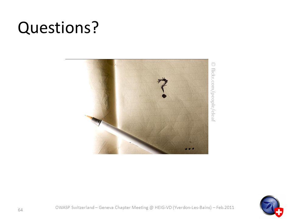 Questions? 64 © flickr.com/people/eleaf OWASP Switzerland – Geneva Chapter Meeting @ HEIG-VD (Yverdon-Les-Bains) – Feb.2011