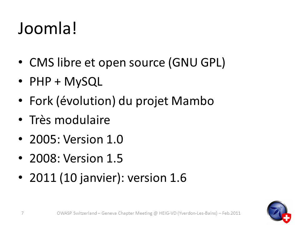 Joomla! CMS libre et open source (GNU GPL) PHP + MySQL Fork (évolution) du projet Mambo Très modulaire 2005: Version 1.0 2008: Version 1.5 2011 (10 ja