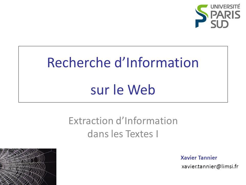 Xavier Tannier xavier.tannier@limsi.fr Recherche dInformation sur le Web Extraction dInformation dans les Textes I