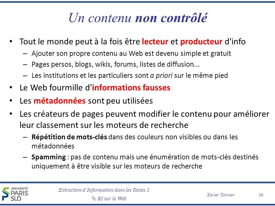 Extraction dInformation dans les Textes I RI sur le Web Xavier Tannier Un contenu non contrôlé Tout le monde peut à la fois être lecteur et producteur