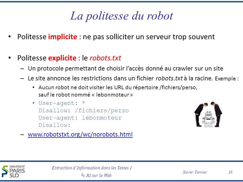 Extraction dInformation dans les Textes I RI sur le Web Xavier Tannier La politesse du robot Politesse implicite : ne pas solliciter un serveur trop s