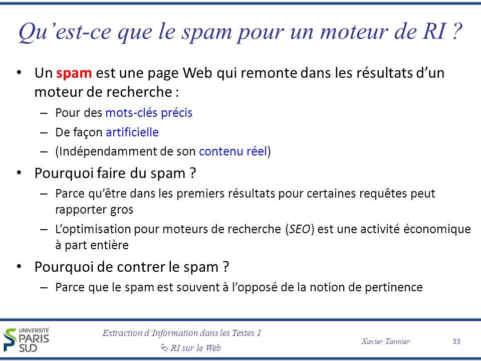Extraction dInformation dans les Textes I RI sur le Web Xavier Tannier Quest-ce que le spam pour un moteur de RI ? Un spam est une page Web qui remont