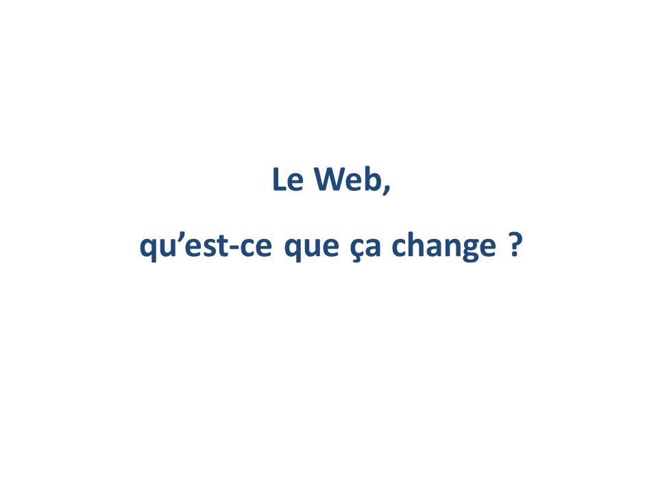 Le Web, quest-ce que ça change ?